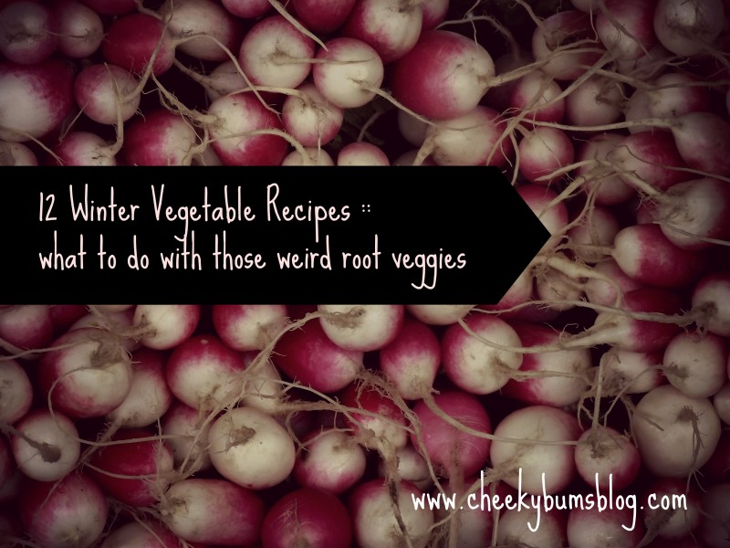 12 Winter Vegetable Recipes :: Cheeky Bums Blog